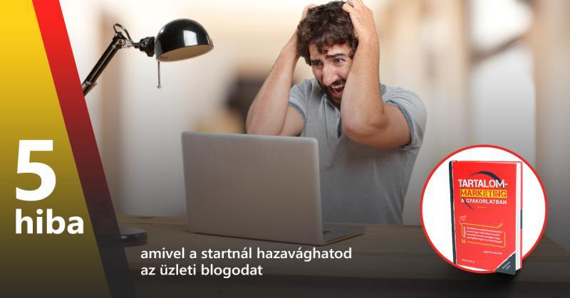 5 hiba, amivel már a startnál hazavághatod az üzleti blogodat